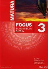 Matura Focus 3. Student`s Book B1/B1+. Język angielski. Podręcznik