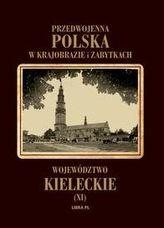 Przedwojenna Polska w krajobrazie i zabytkach. Część 11. Województwo kieleckie