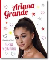 Ariana Grande. Z głową w chmurach