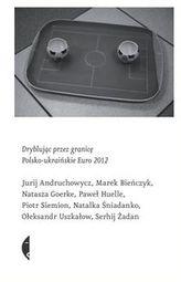 Dryblując przez granicę Polsko-ukraińskie Euro 2012