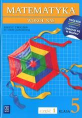Matematyka wokół nas 5 Zeszyt ćwiczeń część 1