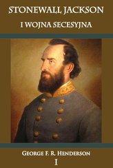 Stonewall Jackson i Wojna Secesyjna Tom 1