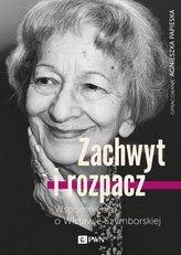 Zachwyt i rozpacz Wspomnienia o Wisławie Szymborskiej