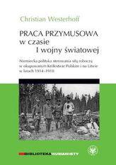 Praca przymusowa w czasie I wojny światowej.