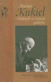 Marian Kukiel Historyk w świecie polityki