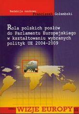 Rola polskich posłów do Parlamentu Europejskiego w kształtowaniu wybranych polityk UE 2004-2009