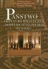 Państwo i kultura polityczna - doświadczenia ppolskie XX wieku