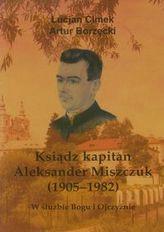 Ksiądz kapitan Aleksander Miszczuk 1905-1982