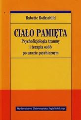 Ciało pamięta Psychofizjologia traumy i terapia osób po urazie psychicznym