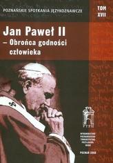 Poznańskie Spotkania Językoznawcze Tom 17 Jan Paweł II obrońca godności człowieka