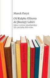 Od Ralpha Ellisona do Jhumpy Lahiri Szkice o prozie amerykańskiej XX i początku XXI wieku