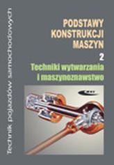 Podstawy konstrukcji maszyn Część 2 Techniki wytwarzania i maszynoznawstwo