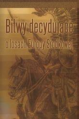 Bitwy decydujące o losach Europy Środkowej