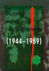 Represje wobec wsi i ruchu ludowego 1944-1989 Tom 4