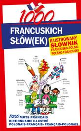 1000 francuskich słówek Ilustrowany słownik francusko-polski • polsko-francuski