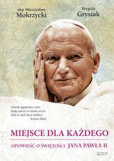 Miejsce dla każdego Opowieść o świętości Jana Pawła II