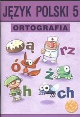 Język polski 5 Ortografia Zasady i ćwiczenia