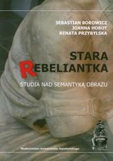 Stara rebeliantka Studia nad semantyką obrazu