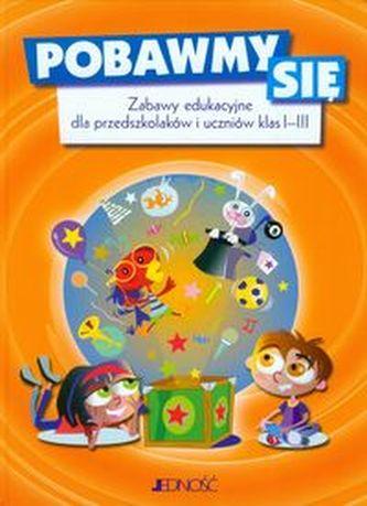 Pobawmy się Zabawy edukacyjne dla przedszkolaków i uczniów klas 1-3