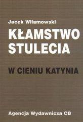 Kłamstwo stulecia  W cieniu Katynia