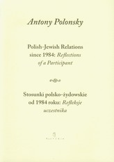 Stosunki polsko żydowskie od 1984 roku Refleksje uczestnika Polish Jewish Relations since 1984 Reflections of a Participant