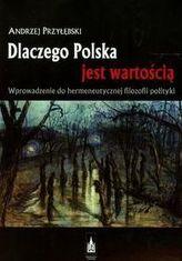 Dlaczego Polska jest wartością Wprowadzenie do hermeneutycznej filozofii polityki