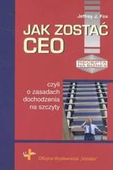 Jak zostać CEO czyli o zasadach dochodzenia na szczyty
