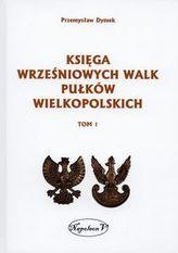 Księga wrześniowych walk pułków wielkopolskich Tom 1
