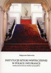 Instytucje sztuki współczesnej w Polsce i we Francji