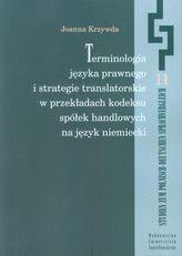 Terminologia języka prawnego i strategie translatorskie w przekładach kodeksu spółek handlowych na język niemiecki