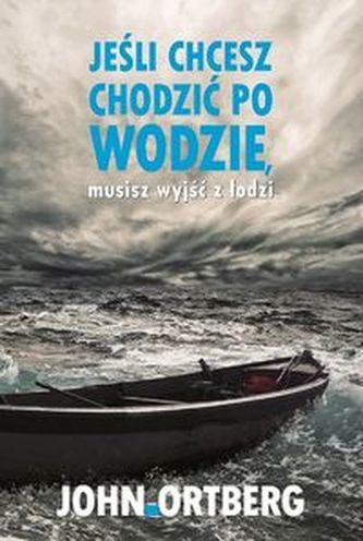 Jeśli chcesz chodzić po wodzie musisz wyjść z łodzi