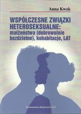 Współczesne związki heteroseksualne: małżeństwa (dobrowolnie bezdzietne), kohabitacje, LAT