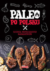 Paleo po polsku. Kuchnia współczesnych jaskiniowców