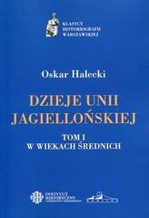 Dzieje Unii Jagiellońskiej Tom 1 W wiekach średnich