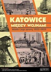 Katowice między wojnami. Miasto i jego sprawy 1922-1939 (+DVD)