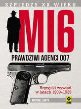 MI6. Prawdziwi agenci 007. Brytyjski wywiad w latach 1909-1939
