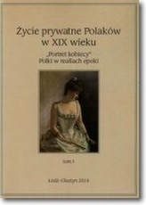 Życie prywatne Polaków w XIX wieku Tom 1
