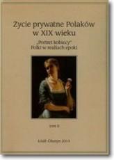 Życie prywatne Polaków w XIX wieku Tom 2