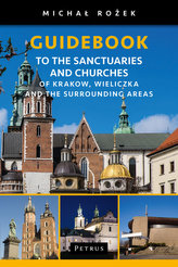 A Pilgrim's Guidebook to the Sanctuaries and Churches of Krakow, Wieliczka and the Surrounding Areas