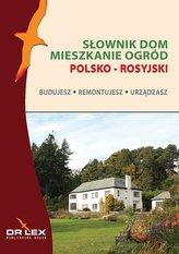 Polsko-rosyjski słownik dom mieszkanie ogród. Budujesz remontujesz urzadzasz