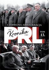 Kronika PRL 1944-1989 Tom 13 Czerwona arystokracja