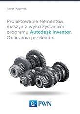 Projektowanie elementów maszyn z wykorzystaniem programu Autodesk Inventor