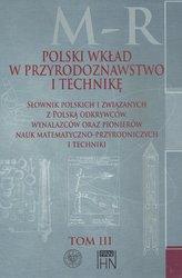 Polski wkład w przyrodoznawstwo i technikę. Tom 3 M-R