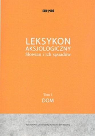 Leksykon Aksjologiczny Słowian i ich sąsiadów Tom 1: Dom
