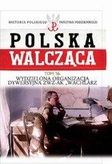 Polska Walcząca Tom 16 Wydzielona Organizacja Dywersyjna ZWZ-AK 'WACHLARZ'