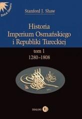 Historia Imperium Osmańskiego i Republiki Tureckiej Tom I 1280-1808