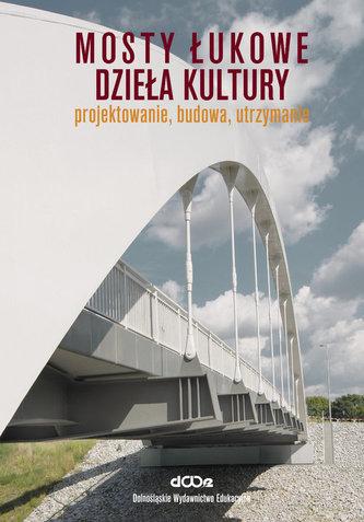 Mosty łukowe Dzieła kultury Projektowanie budowa utrzymanie