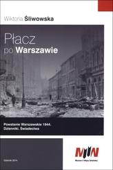 Płacz po Warszawie Powstanie Warszawskie 1944