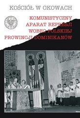 Komunistyczny aparat represji wobec polskiej prowincji Dominikanów