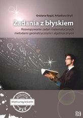 Zadania z błyskiem Rozwiązywanie zadań matematycznych metodami geometrycznymi i algebraicznymi